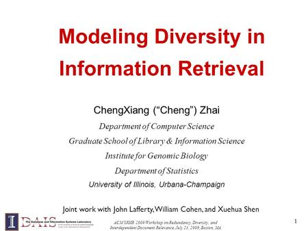 ACM SIGIR 2009 Workshop on Redundancy, Diversity, and Interdependent Document Relevance, July 23, 2009, Boston, MA 1 Modeling Diversity in Information.