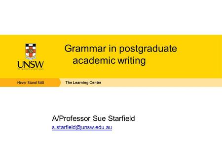 Grammar in postgraduate academic writing A/Professor Sue Starfield The Learning Centre.