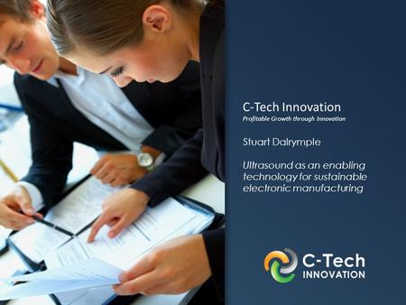 Click to edit Master title style C-Tech Innovation Profitable Growth through Innovation Stuart Dalrymple Ultrasound as an enabling technology for sustainable.