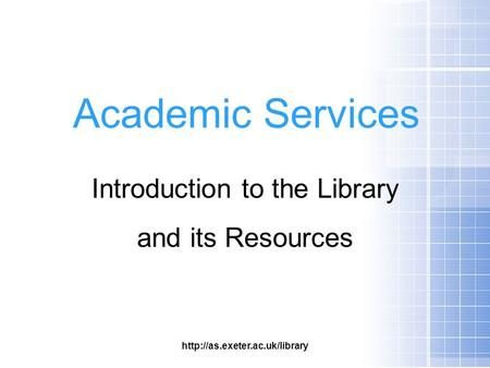 Academic Services Introduction to the Library and its Resources