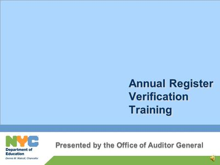 Annual Register Verification Training 0 Presented by the Office of Auditor General.