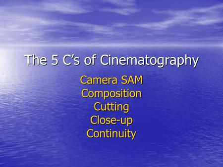 The 5 Cs of Cinematography Camera SAM CompositionCuttingClose-upContinuity.