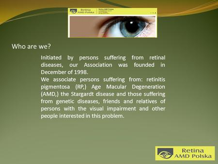 Who are we? Initiated by persons suffering from retinal diseases, our Association was founded in December of 1998. We associate persons suffering from:
