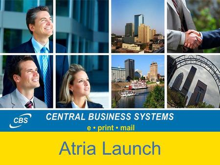 Atria Launch. 2 Company Introduction Central Business Systems has been in business for over 65 years In the document and mail solution business for over.