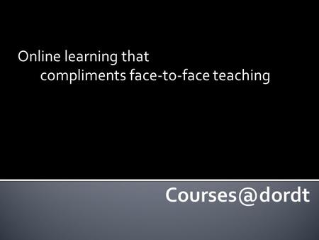 Online learning that compliments face-to-face teaching.