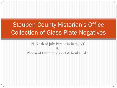 1913 4th of July Parade in Bath, NY & Photos of Hammondsport & Keuka Lake Steuben County Historian's Office Collection of Glass Plate Negatives.