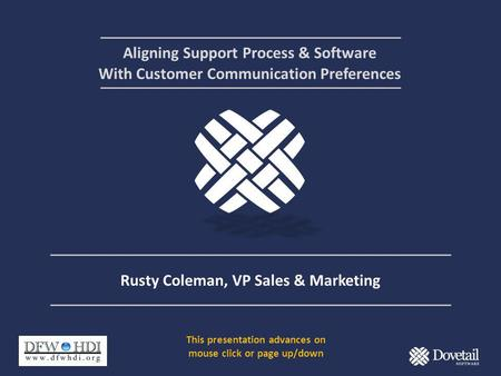 Aligning Support Process & Software With Customer Communication Preferences Rusty Coleman, VP Sales & Marketing This presentation advances on mouse click.