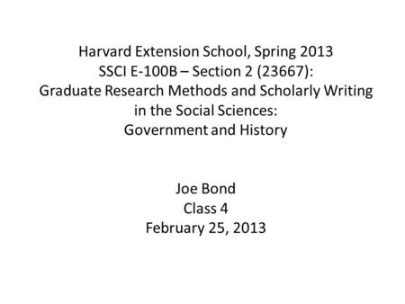 Harvard Extension School, Spring 2013 SSCI E-100B – Section 2 (23667): Graduate Research Methods and Scholarly Writing in the Social Sciences: Government.