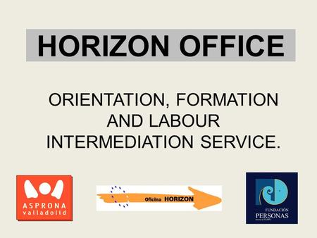 HORIZON OFFICE ORIENTATION, FORMATION AND LABOUR INTERMEDIATION SERVICE.