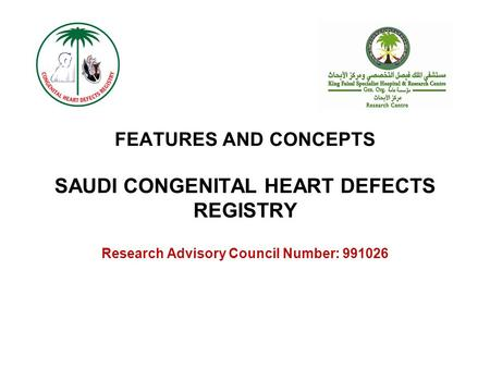 FEATURES AND CONCEPTS SAUDI CONGENITAL HEART DEFECTS REGISTRY Research Advisory Council Number: 991026.