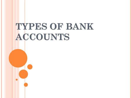 TYPES OF BANK ACCOUNTS.