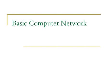 Basic Computer Network. Bandwidth Data rate measured in bits (not bytes) per seconds Kbps (Kilobits per seconds) 125 chars/sec Mbps (Megabits per seconds)