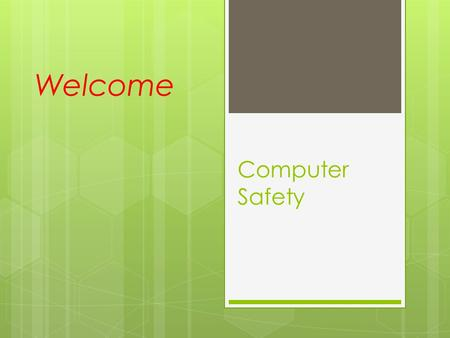 Computer Safety Welcome. GENERATIONBIRTH YEARS Silent/Traditional Generation1925 – 1945 Baby Boomers1946 – 1964 Generation X1965 – 1979 Net Generation1980.