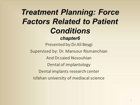 Treatment Planning: Force Factors Related to Patient Conditions chapter6 Presented by:Dr.Ali Beygi Supervised by: Dr. Mansour Rismanchian And Dr.saied.