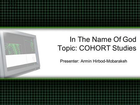 In The Name Of God Topic: COHORT Studies Presenter: Armin Hirbod-Mobarakeh Armin Hirbod- Mobarakeh.