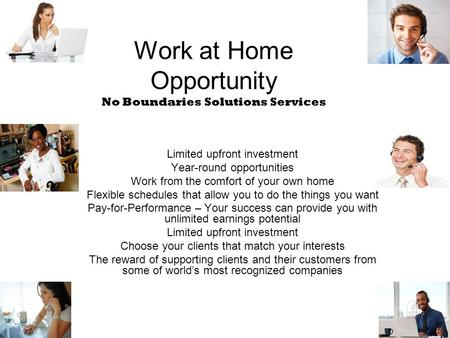 Work at Home Opportunity No Boundaries Solutions Services Limited upfront investment Year-round opportunities Work from the comfort of your own home Flexible.
