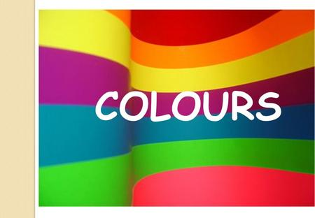 COLOURS. Whats your favourite colour? RED BLUE BLACK WHITE COLOURSCOLOURS.