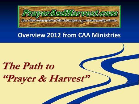 The Path to Prayer & Harvest Overview 2012 from CAA Ministries.