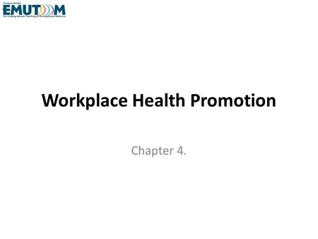 Workplace Health Promotion Chapter 4.. Content Advance organizer Definitions Background to workplace health promotion The European Reference Model for.
