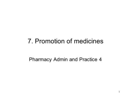 1 7. Promotion of medicines Pharmacy Admin and Practice 4.