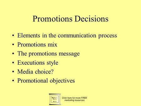 Promotions Decisions Elements in the communication process Promotions mix The promotions message Executions style Media choice? Promotional objectives.