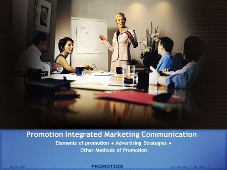 BUAD 307 PROMOTION Lars Perner, Instructor 1 Promotion Integrated Marketing Communication Elements of promotion Advertising Strategies Other Methods of.