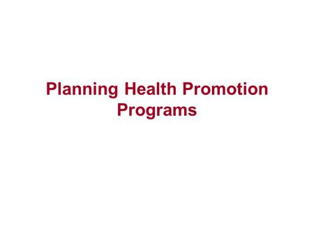 Planning Health Promotion Programs. Models for Health Promotion Interventions Starting the Planning Process Assessing Needs Measurement, Measures, Data.