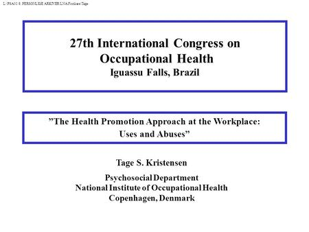 The Health Promotion Approach at the Workplace: Uses and Abuses Tage S. Kristensen Psychosocial Department National Institute of Occupational Health Copenhagen,