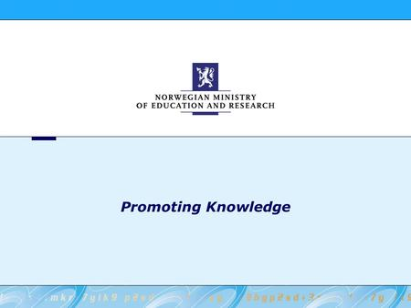 Promoting Knowledge. 2 Norwegian Ministry of Education and Research Administrative levels. Counties (19) Ministry of Education and Research Municipalities.