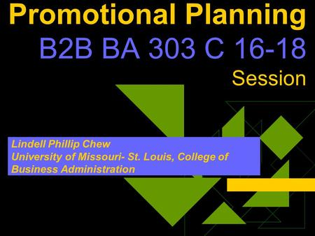Promotional Planning B2B BA 303 C 16-18 Session Lindell Phillip Chew University of Missouri- St. Louis, College of Business Administration.