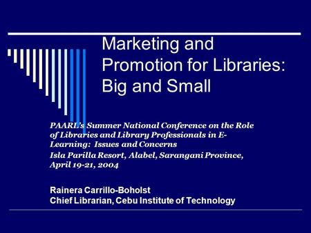 Marketing and Promotion for Libraries: Big and Small PAARLs Summer National Conference on the Role of Libraries and Library Professionals in E- Learning: