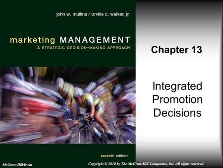 Integrated Promotion Decisions Chapter 13 McGraw-Hill/Irwin Copyright © 2010 by The McGraw-Hill Companies, Inc. All rights reserved.