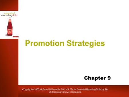 Copyright 2003 McGraw-Hill Australia Pty Ltd PPTs t/a Essential Marketing Skills by Rix Slides prepared by Joe Rosagrata Promotion Strategies Chapter 9.
