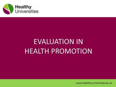 EVALUATION IN HEALTH PROMOTION www.healthyuniversities.ac.uk.