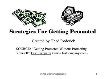 Strategies for Getting Promoted1 Strategies For Getting Promoted Created by Thad Roderick SOURCE: Getting Promoted Without Promoting Yourself Fast Company.