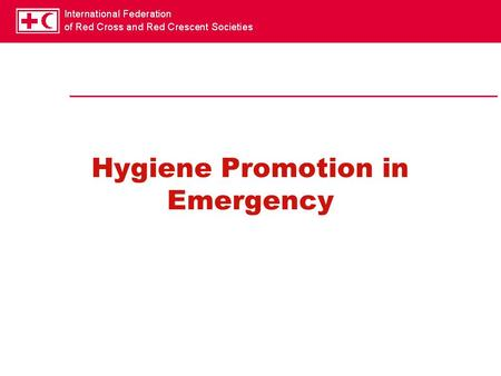 Hygiene Promotion in Emergency. Behaviour change in emergency Behaviour change is usually associated with the idea that this always takes a long time.