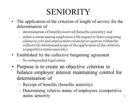 1 SENIORITY The application of the criterion of length of service for the determination of –determination of benefits received (benefits seniority); and.