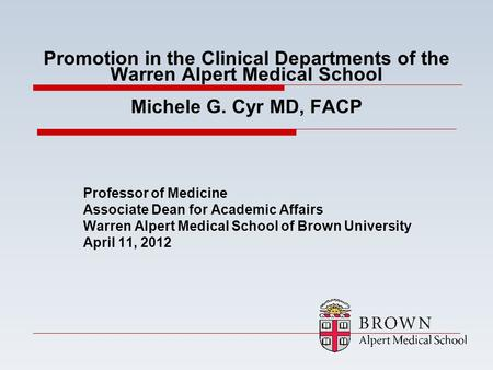 Promotion in the Clinical Departments of the Warren Alpert Medical School Michele G. Cyr MD, FACP Professor of Medicine Associate Dean for Academic Affairs.