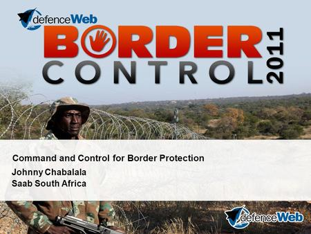 Command and Control for Border Protection Johnny Chabalala Saab South Africa.