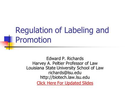 Regulation of Labeling and Promotion Edward P. Richards Harvey A. Peltier Professor of Law Louisiana State University School of Law