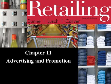 Chapter 11 Advertising and Promotion. © 2011 Cengage Learning. All Rights Reserved. May not be scanned, copied or duplicated, or posted to a publicly.