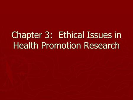 Chapter 3: Ethical Issues in Health Promotion Research.