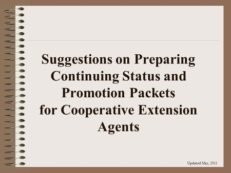 Suggestions on Preparing Continuing Status and Promotion Packets for Cooperative Extension Agents Updated May, 2011.