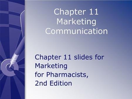Chapter 11 Marketing Communication Chapter 11 slides for Marketing for Pharmacists, 2nd Edition.