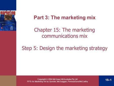 Part 3: The marketing mix Chapter 15: The marketing communications mix Step 5: Design the marketing strategy Copyright  2004 McGraw-Hill Australia Pty.