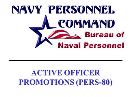 ACTIVE OFFICER PROMOTIONS (PERS-80). ACTIVE OFFICER SELECTION BOARDS SECNAVINST 1420.1B CRADLE TO GRAVE PERS-801.