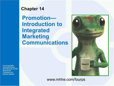 For use only with Perreault/Cannon/ McCarthy texts, © 2009 McGraw-Hill Companies, Inc. McGraw-Hill/Irwin Chapter 14 Promotion Introduction to Integrated.