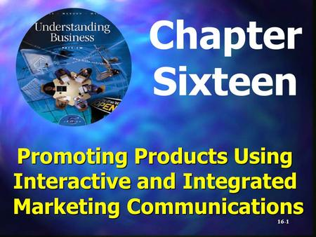 16-1 Chapter Sixteen Promoting Products Using Interactive and Integrated Marketing Communications.