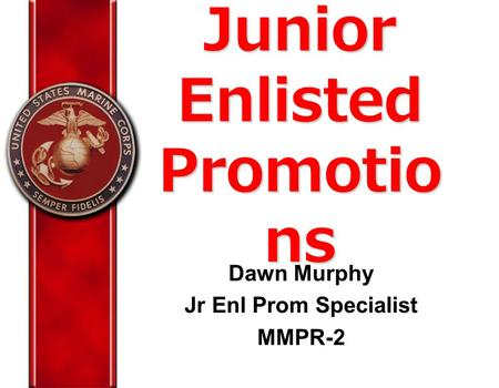 Junior Enlisted Promotio ns Dawn Murphy Jr Enl Prom Specialist MMPR-2.