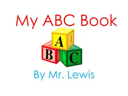 My ABC Book By Mr. Lewis.